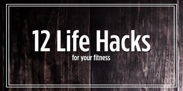 12 fitness life hacks