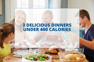 3 Delicious Dinners Under 400 Calories